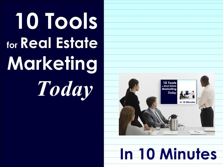 In 10 Minutes 10 Tools  for  Real Estate  Marketing Today