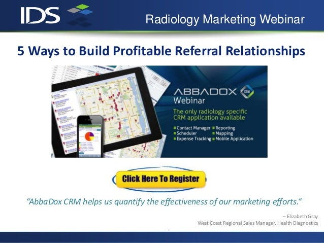 "Radiology Marketing Webinar5 Ways to Build Profitable Referral Relationships ""AbbaDox CRM helps us quantify the effectiven..."