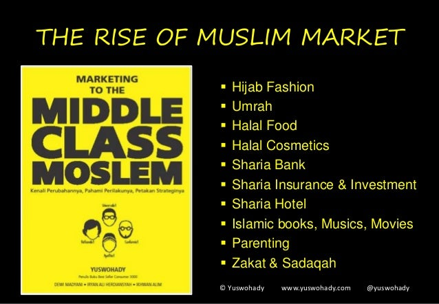 THE RISE OF MUSLIM MARKET  Hijab Fashion  Umrah  Halal Food  Halal Cosmetics  Sharia Bank  Sharia Insurance & Invest...