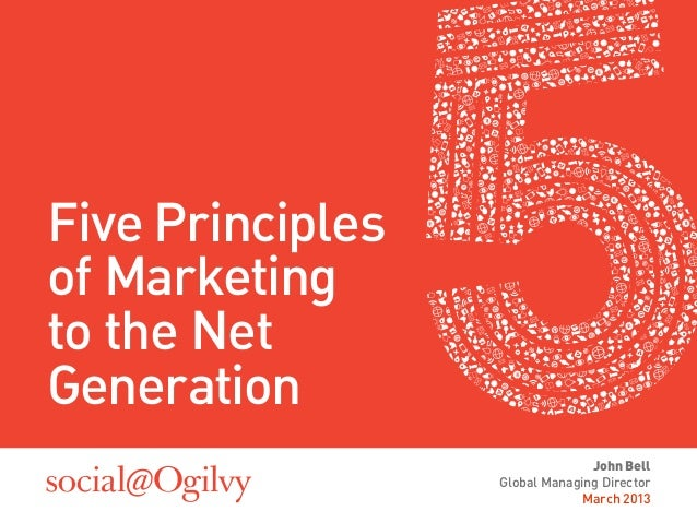 Five Principlesof Marketingto the NetGeneration                                John Bell                  Global Managing ...