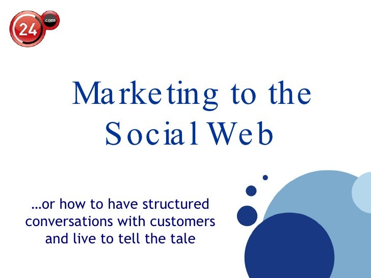 … or how to have structured  conversations with customers  and live to tell the tale   Marketing to the Social Web
