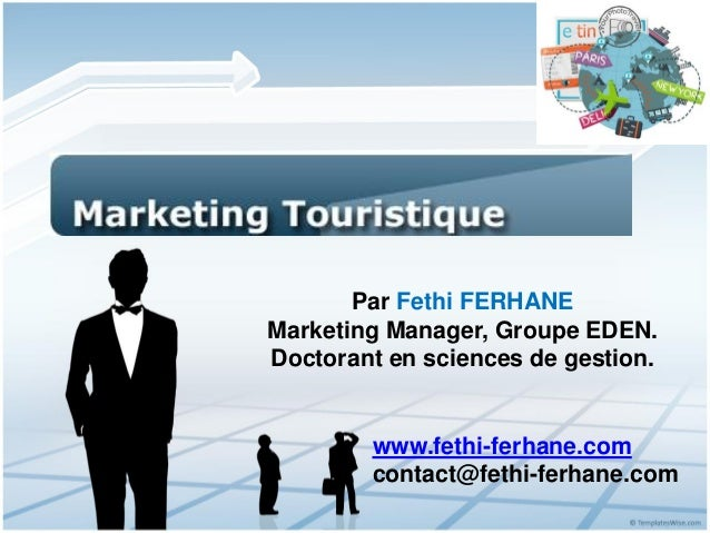 Par Fethi FERHANE Marketing Manager, Groupe EDEN. Doctorant en sciences de gestion. www.fethi-ferhane.com contact@fethi-fe...