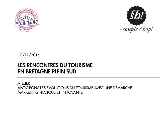 18/11/2014  LES RENCONTRES DU TOURISME  EN BRETAGNE PLEIN SUD  ATELIER  ANTICIPONS LES ÉVOLUTIONS DU TOURISME AVEC UNE DÉM...