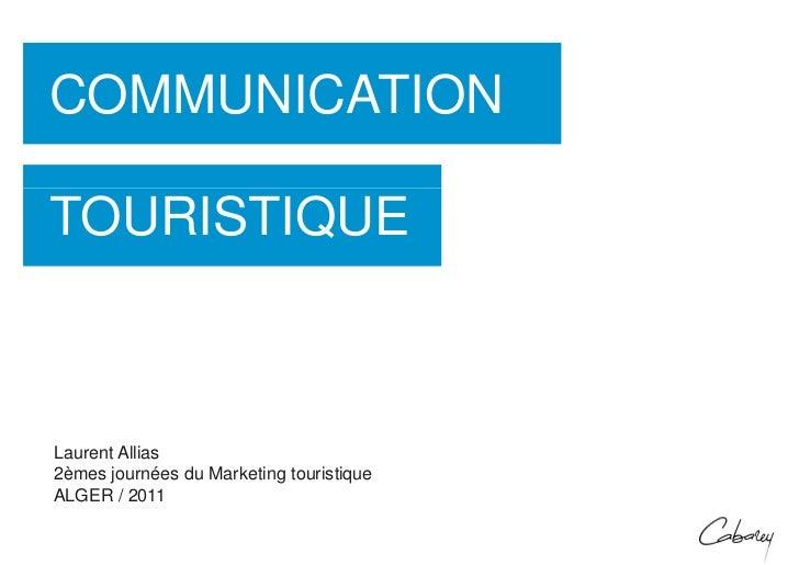 COMMUNICATIONTOURISTIQUELaurent Allias2èmes journées du Marketing touristiqueALGER / 2011