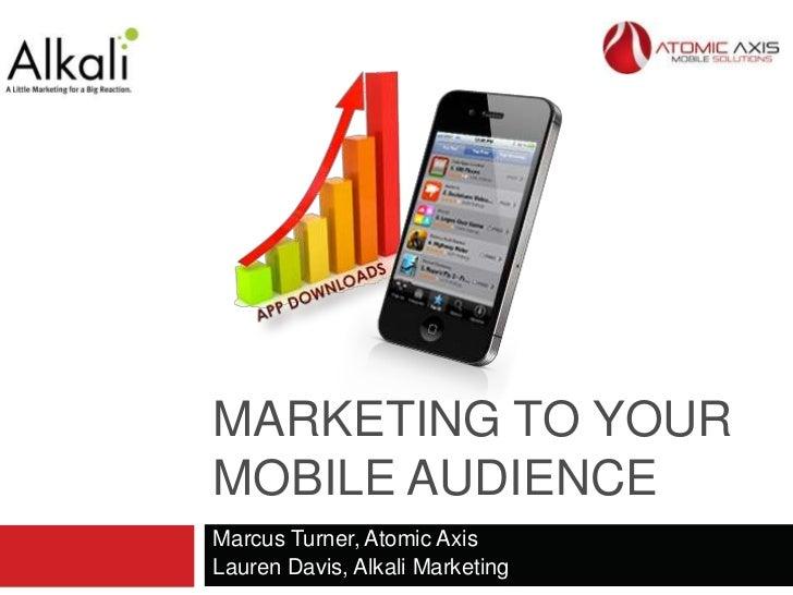 MARKETING TO YOURMOBILE AUDIENCEMarcus Turner, Atomic AxisLauren Davis, Alkali Marketing