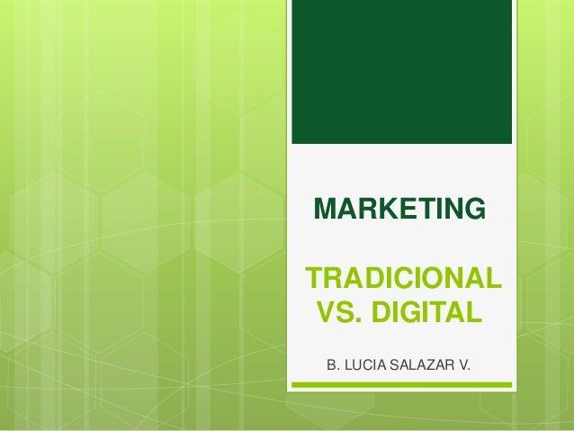 MARKETING TRADICIONAL VS. DIGITAL B. LUCIA SALAZAR V.