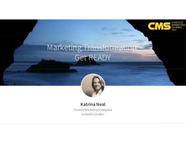 Marketing Transformation: Get READY Katrina Neal Content Marketing Evangelist LinkedIn London