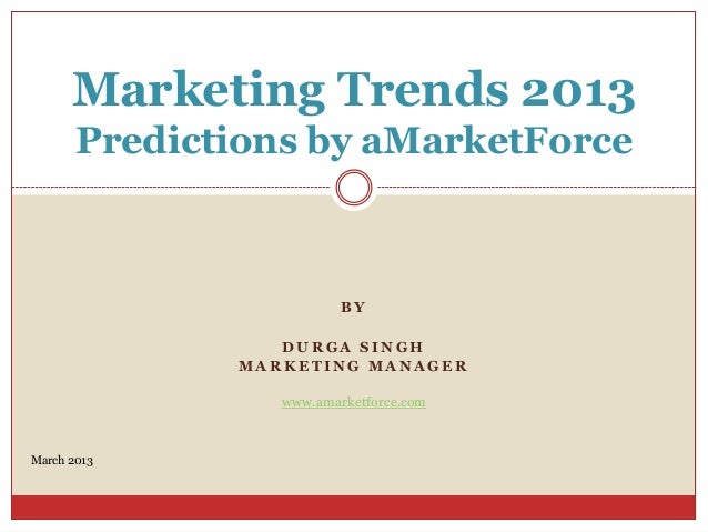 Marketing Trends 2013       Predictions by aMarketForce                         BY                 DURGA SINGH            ...