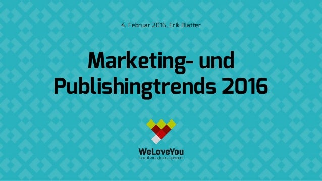 Marketing- und Publishingtrends 2016 4. Februar 2016, Erik Blatter