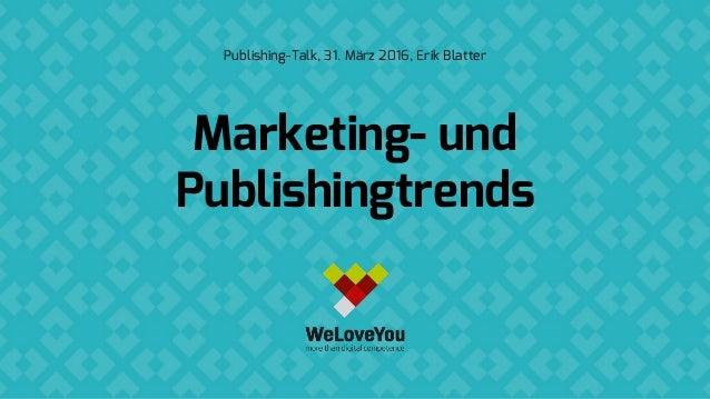 Marketing- und Publishingtrends Publishing-Talk, 31. März 2016, Erik Blatter