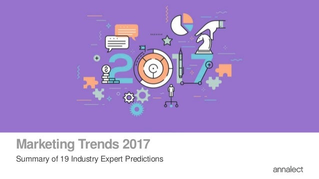 Marketing Trends 2017 Summary of 19 Industry Expert Predictions