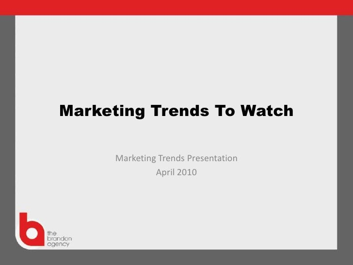 Marketing Trends To Watch <br />Marketing Trends Presentation<br />April 2010<br />
