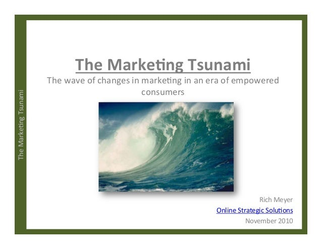 The	   Marke)ng	   Tsunami	   	    The	   Marke)ng	   Tsunami	    The	   wave	   of	   changes	   in	   marke)ng	   in	   ...