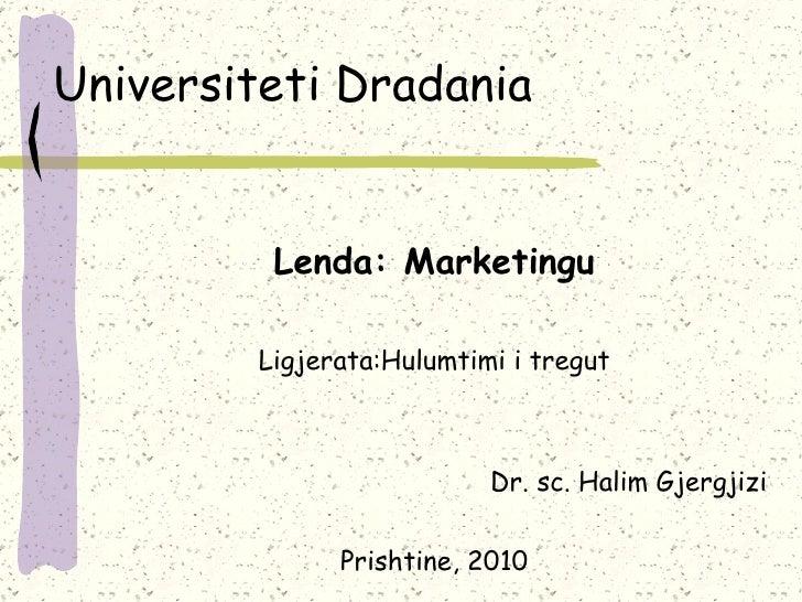 Universiteti Dradania <ul><li>Lenda: Marketingu </li></ul><ul><li>Ligjerata:Hulumtimi i tregut </li></ul><ul><li>Dr. sc. H...