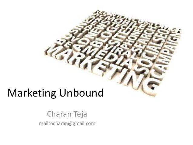 Marketing Unbound        Charan Teja     mailtocharan@gmail.com