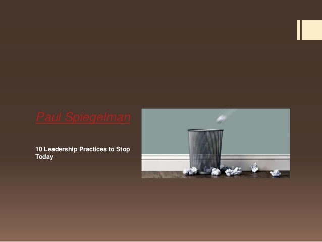 Paul Spiegelman10 Leadership Practices to StopToday