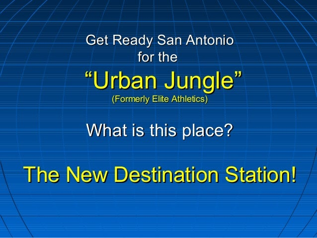 "Get Ready San AntonioGet Ready San Antonio for thefor the ""Urban Jungle""""Urban Jungle"" (Formerly Elite Athletics)(Formerly..."