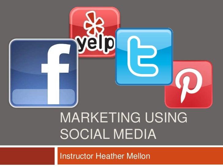 MARKETING USINGSOCIAL MEDIAInstructor Heather Mellon