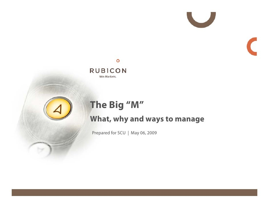 """The Big """"M"""" What, why and ways to manage Prepared for SCU 