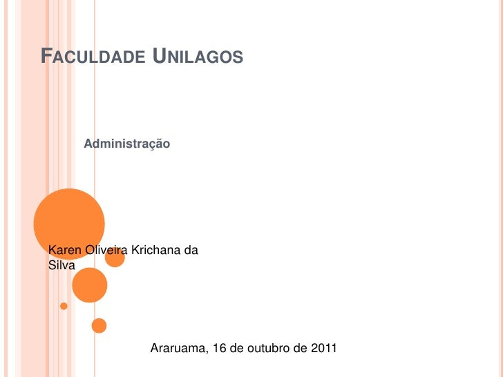 FACULDADE UNILAGOS      AdministraçãoKaren Oliveira Krichana daSilva                 Araruama, 16 de outubro de 2011