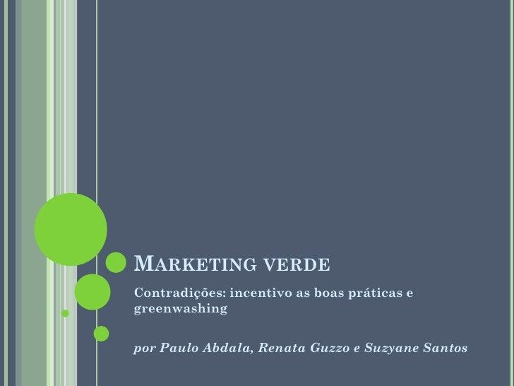MARKETING VERDE Contradições: incentivo as boas práticas e greenwashing   por Paulo Abdala, Renata Guzzo e Suzyane Santos
