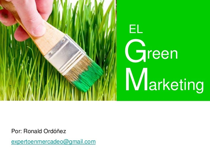 EL                              Green                              MarketingPor: Ronald Ordóñezexpertoenmercadeo@gmail.com