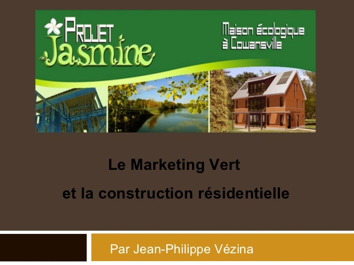 Par Jean-Philippe Vézina Le Marketing Vert  et la construction résidentielle