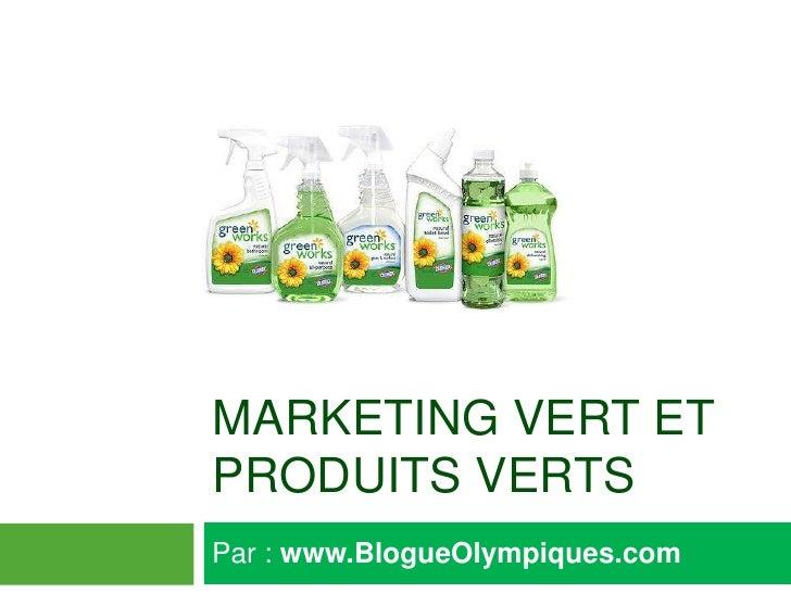 marketing vert et produits verts<br />Par : www.BlogueOlympiques.com et                                                   ...