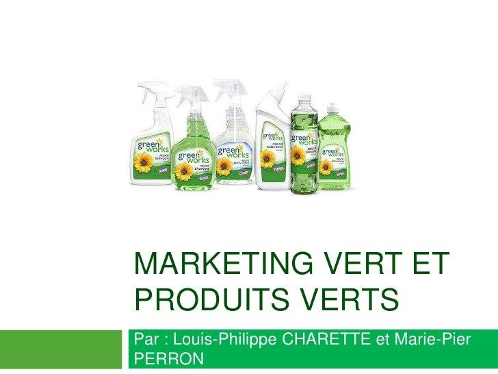 marketing vert et produits verts<br />Par : Louis-Philippe CHARETTE et Marie-Pier PERRON<br />