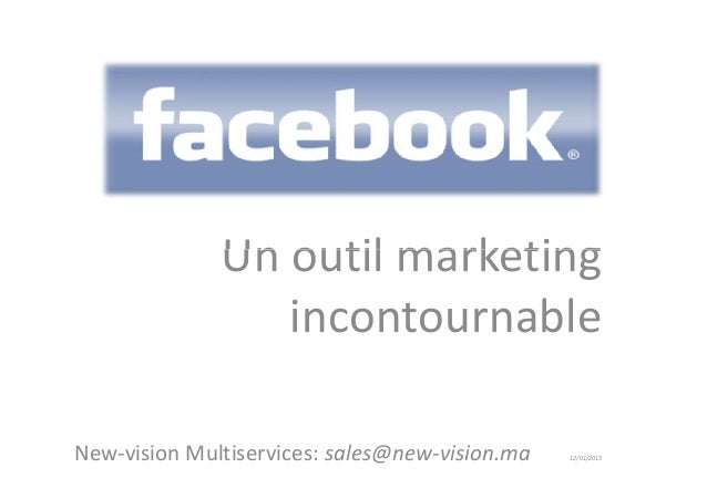 Un outil marketingUn outil marketing incontournable New-vision Multiservices: sales@new-vision.ma 12/01/2015