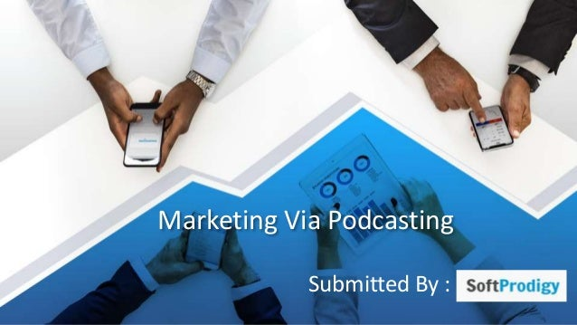 Marketing Via Podcasting Submitted By :
