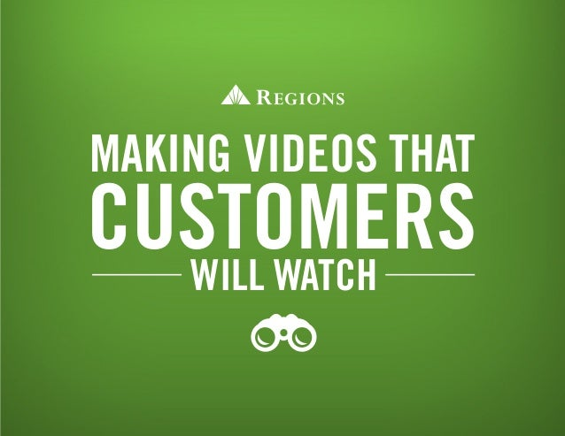 MAKING VIDEOS THAT WILL WATCH CUSTOMERS