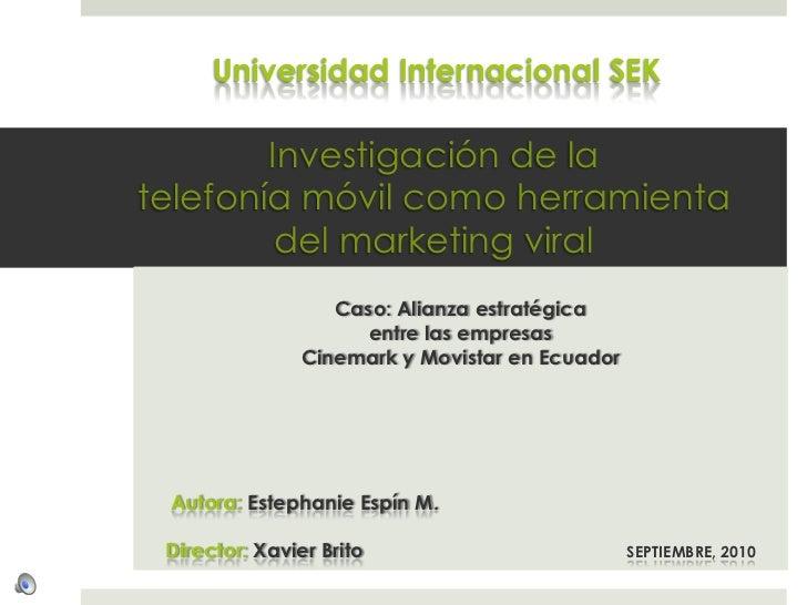 Universidad Internacional SEK        Investigación de latelefonía móvil como herramienta         del marketing viral      ...