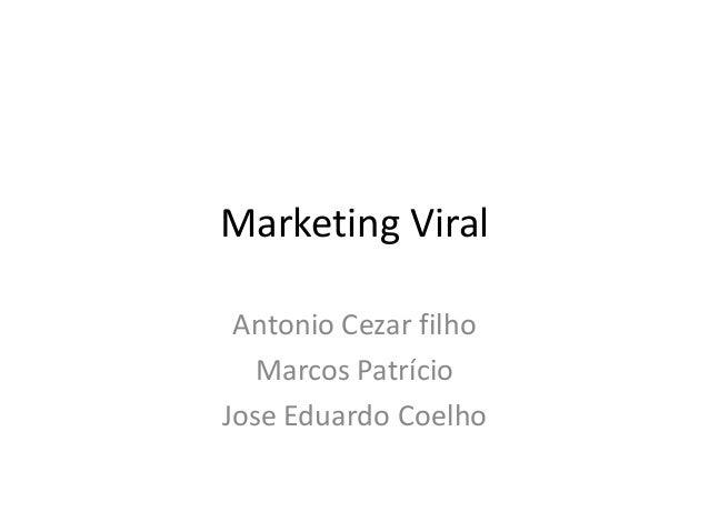 Marketing Viral Antonio Cezar filho   Marcos PatrícioJose Eduardo Coelho