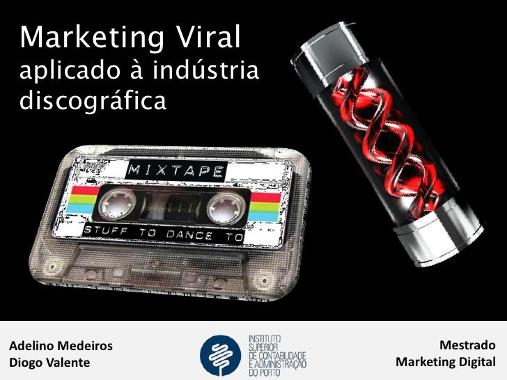 Marketing Viral aplicado à indústria discográficaAdelino Medeiros              MestradoDiogo Valente           Marketing D...