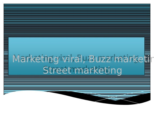 Marketing viral, Buzz marketin Street marketing