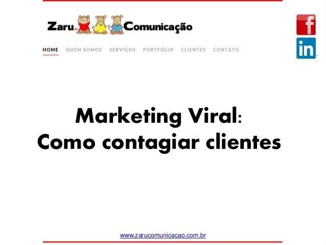 Marketing Viral: Como contagiar clientes www.zarucomunicacao.com.br