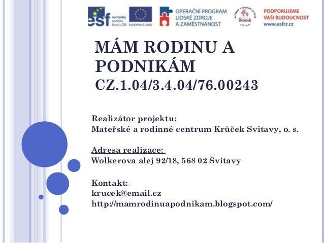 MÁM RODINU APODNIKÁMCZ.1.04/3.4.04/76.00243Realizátor projektu:Mateřské a rodinné centrum Krůček Svitavy, o. s.Adresa real...