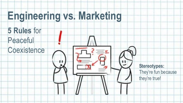 1 Stereotypes: They're fun because they're true! Engineering vs. Marketing 5 Rules for Peaceful Coexistence