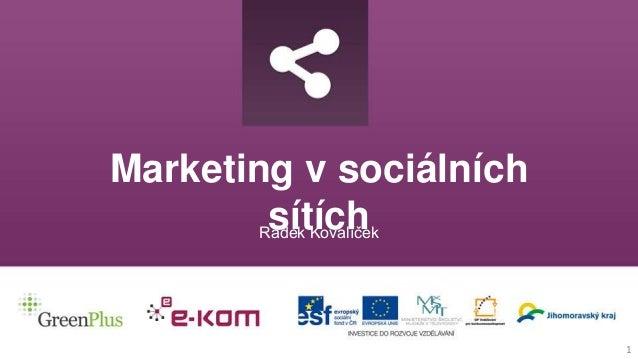 Marketing v sociálních sítíchRadek Kovalíček 1