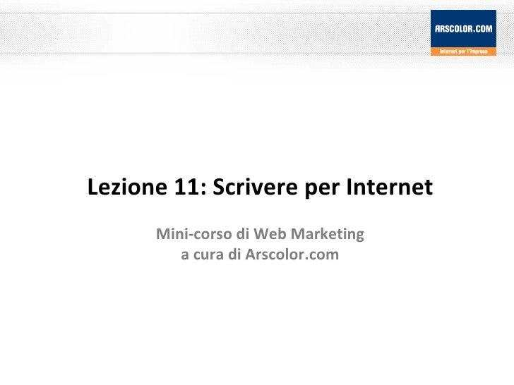 Lezione 11: Scrivere per Internet Mini-corso di Web Marketing a cura di Arscolor.com