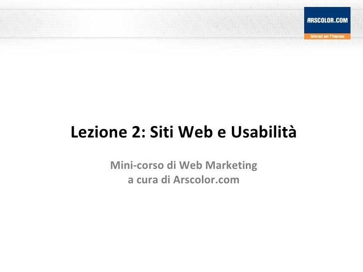 Lezione 2: Siti Web e Usabilità Mini-corso di Web Marketing a cura di Arscolor.com