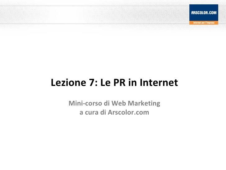 Lezione 7: Le PR in Internet Mini-corso di Web Marketing a cura di Arscolor.com