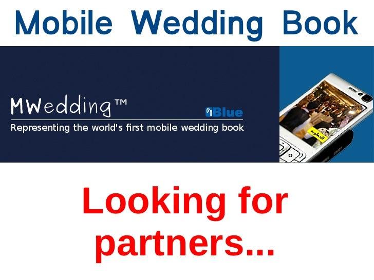 Mobile Wedding Book  MWedding™          Looking for       partners...