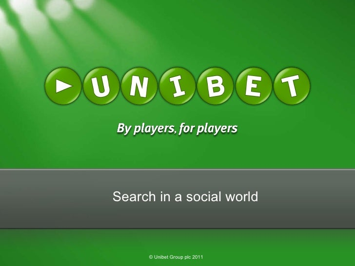 Search in a social world © Unibet Group plc 2011