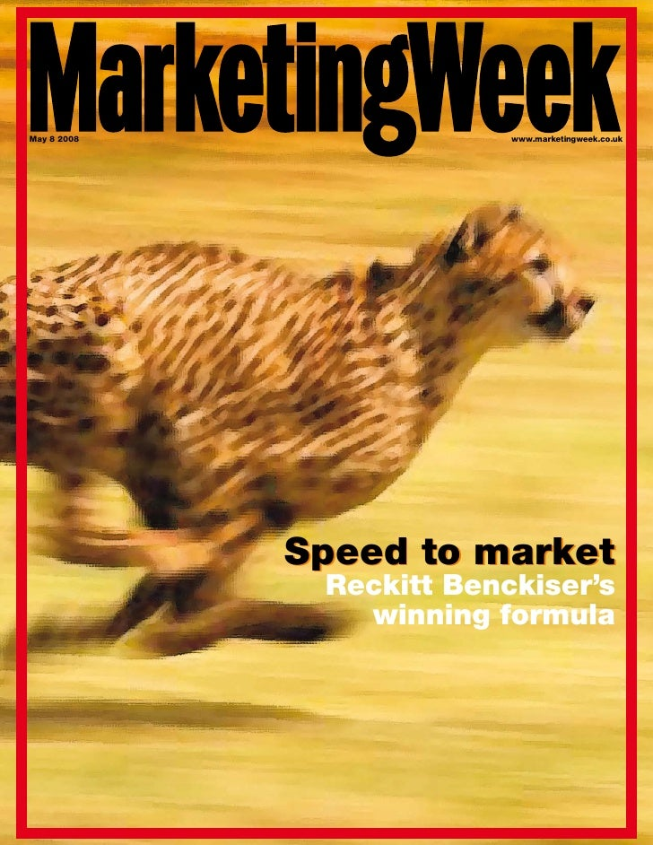 May 8 2008                www.marketingweek.co.uk                  Speed to market               Reckitt Benckiser's      ...