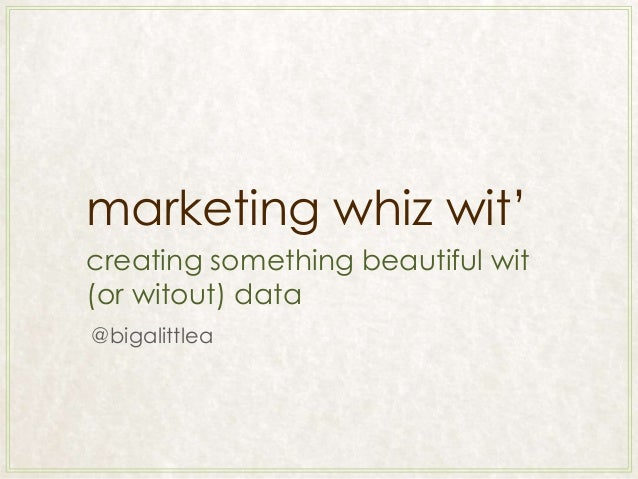 """marketing whiz wit"""" creating something beautiful wit (or witout) data @bigalittlea"""