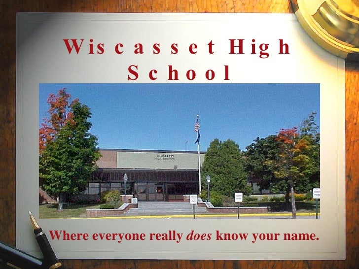 Wiscasset High School Where everyone really  does  know your name.