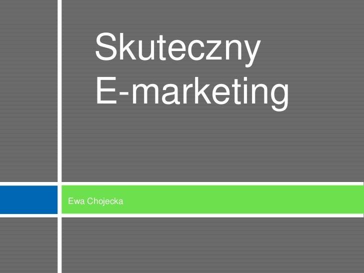 Skuteczny     E-marketingEwa Chojecka