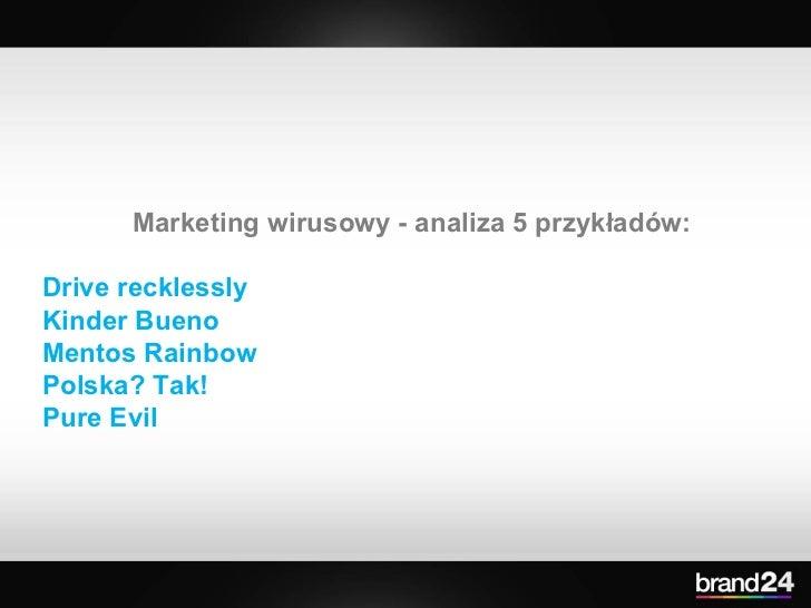 Marketing wirusowy - analiza 5 przykładów: Drive recklessly Kinder Bueno Mentos Rainbow Polska? Tak! Pure Evil